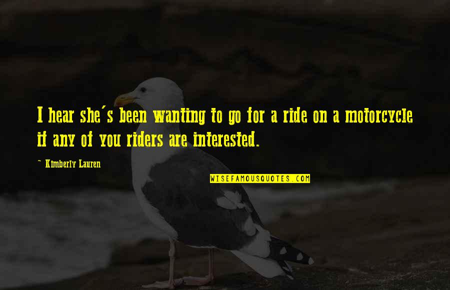Are You Interested Quotes By Kimberly Lauren: I hear she's been wanting to go for