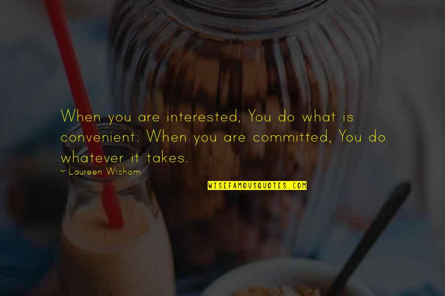 Are You Interested Quotes By Laureen Wishom: When you are interested, You do what is