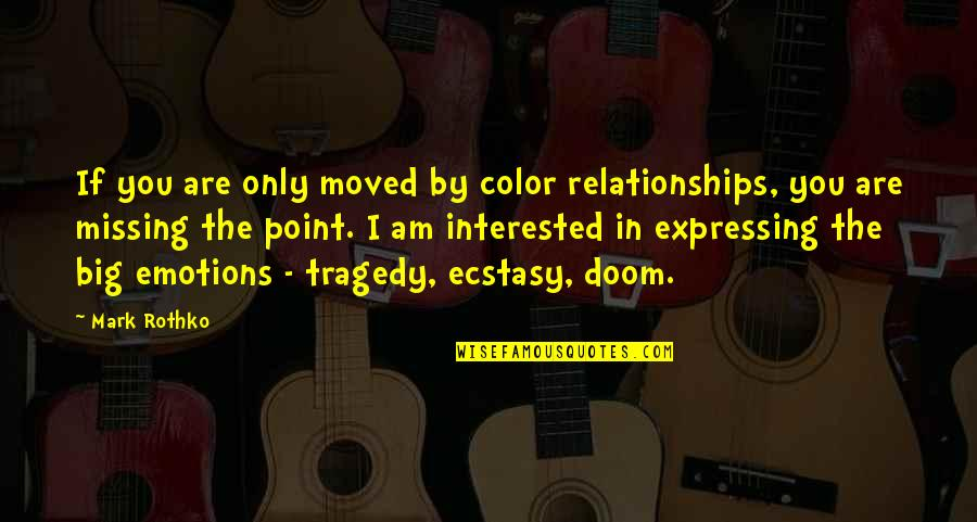 Are You Interested Quotes By Mark Rothko: If you are only moved by color relationships,