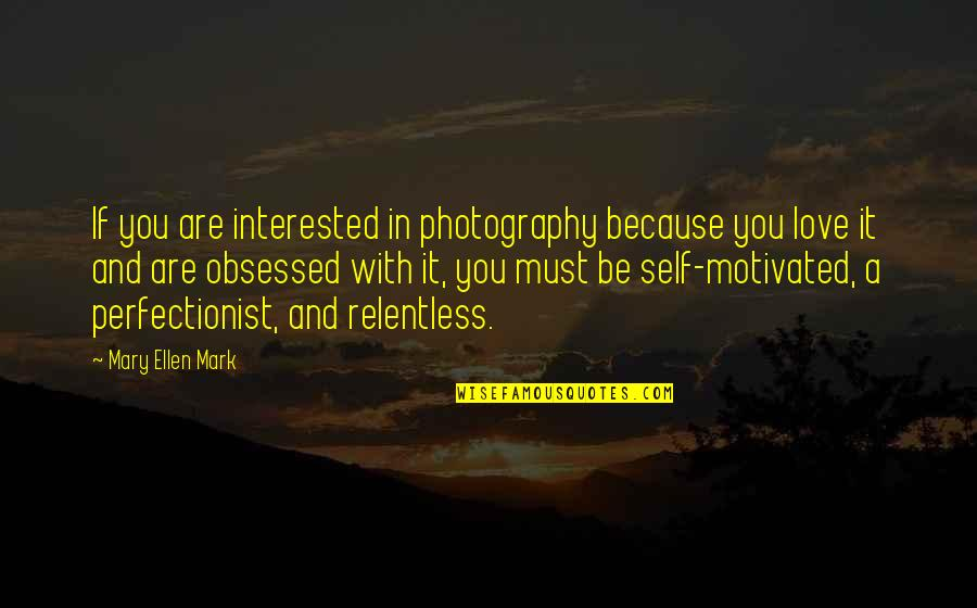Are You Interested Quotes By Mary Ellen Mark: If you are interested in photography because you