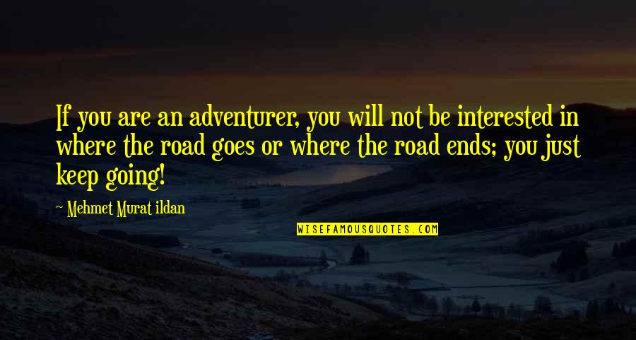 Are You Interested Quotes By Mehmet Murat Ildan: If you are an adventurer, you will not