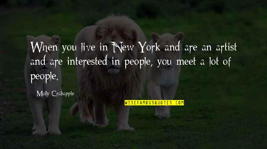 Are You Interested Quotes By Molly Crabapple: When you live in New York and are
