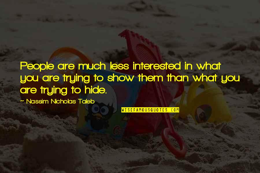 Are You Interested Quotes By Nassim Nicholas Taleb: People are much less interested in what you