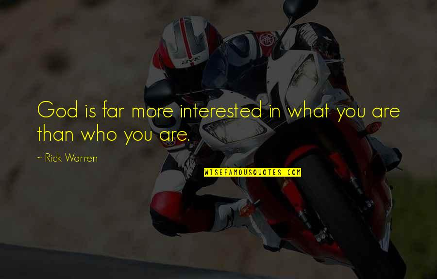 Are You Interested Quotes By Rick Warren: God is far more interested in what you