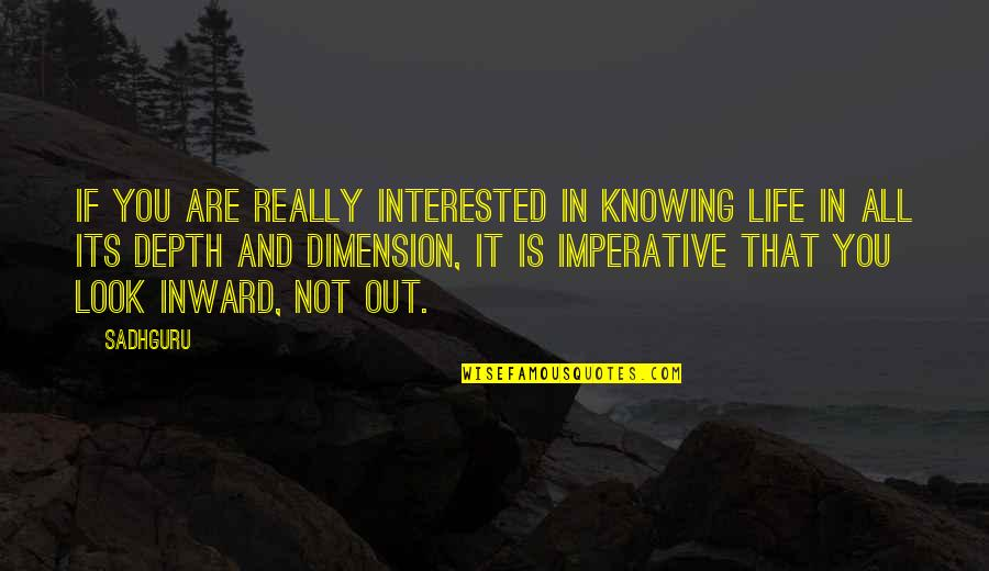 Are You Interested Quotes By Sadhguru: If you are really interested in knowing life