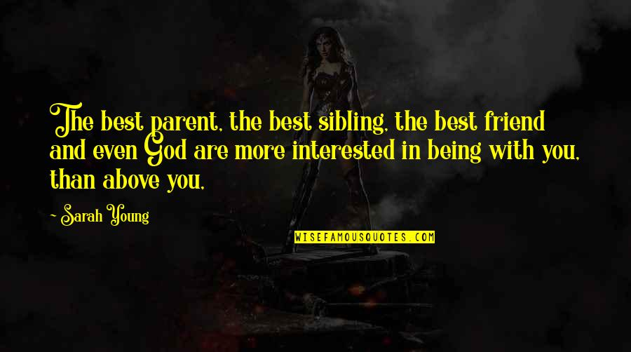 Are You Interested Quotes By Sarah Young: The best parent, the best sibling, the best