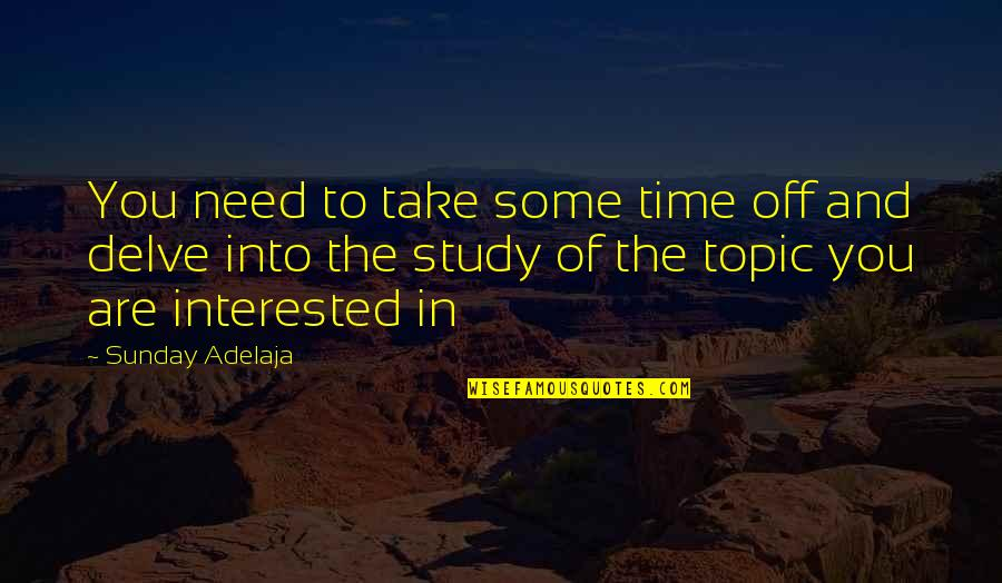 Are You Interested Quotes By Sunday Adelaja: You need to take some time off and