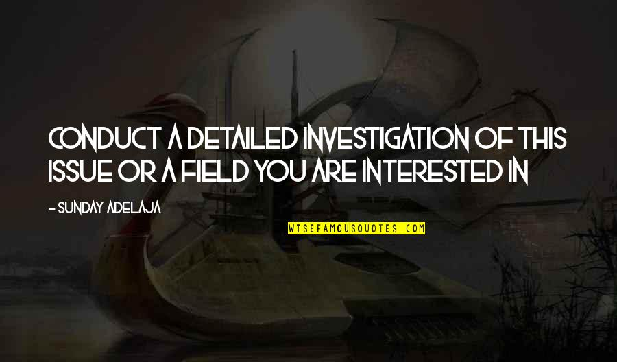 Are You Interested Quotes By Sunday Adelaja: Conduct a detailed investigation of this issue or