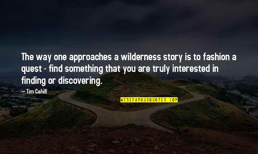 Are You Interested Quotes By Tim Cahill: The way one approaches a wilderness story is