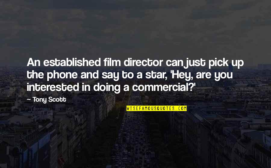 Are You Interested Quotes By Tony Scott: An established film director can just pick up