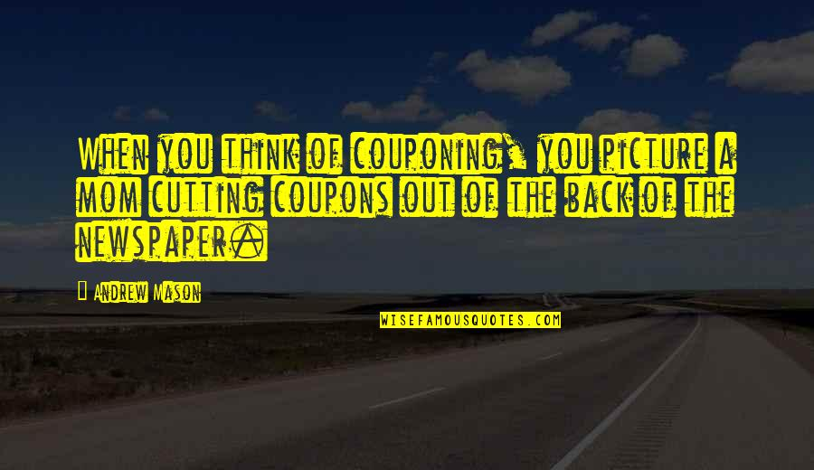 Are You Ok Picture Quotes By Andrew Mason: When you think of couponing, you picture a