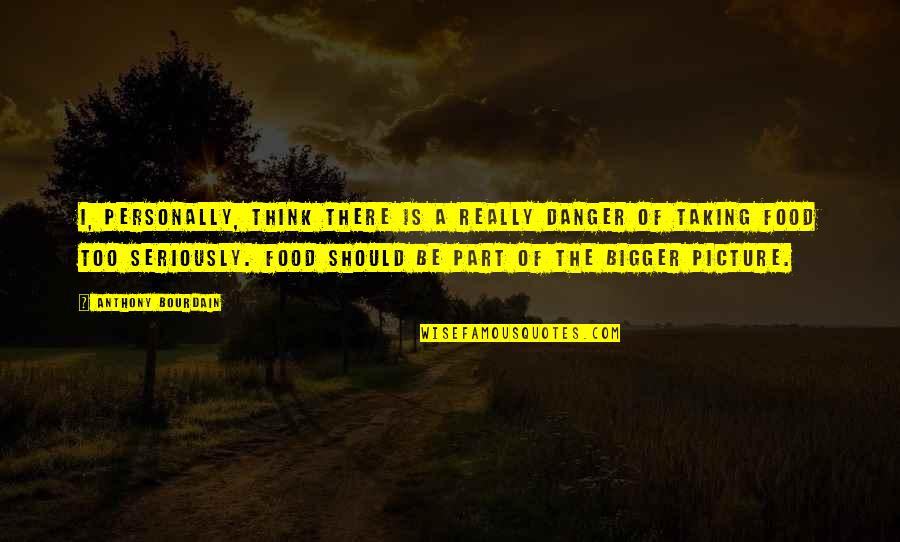 Are You Ok Picture Quotes By Anthony Bourdain: I, personally, think there is a really danger