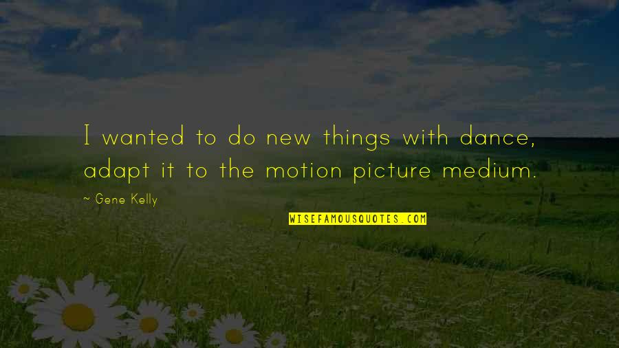 Are You Ok Picture Quotes By Gene Kelly: I wanted to do new things with dance,