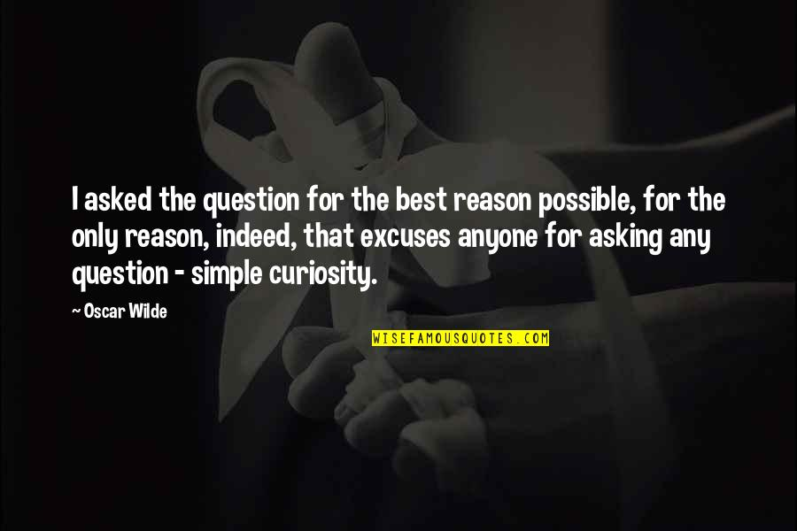 Are You Ok Picture Quotes By Oscar Wilde: I asked the question for the best reason
