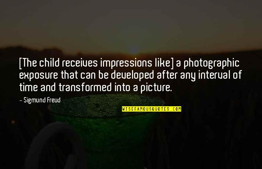 Are You Ok Picture Quotes By Sigmund Freud: [The child receives impressions like] a photographic exposure