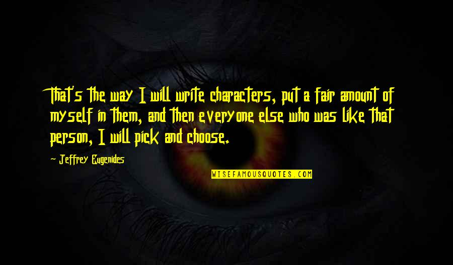 Arensberg Quotes By Jeffrey Eugenides: That's the way I will write characters, put