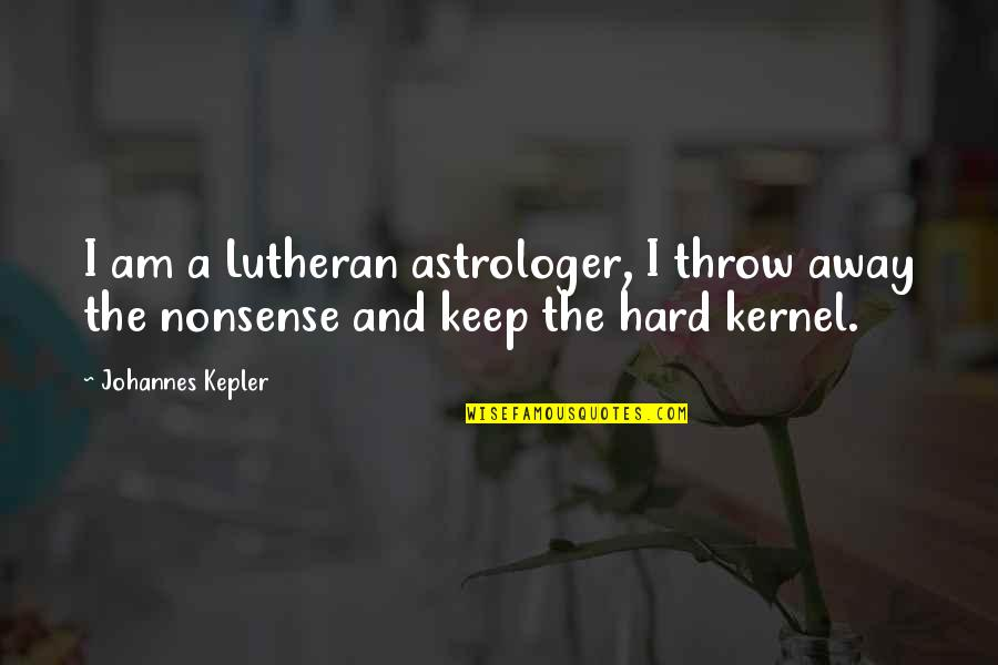 Arensberg Quotes By Johannes Kepler: I am a Lutheran astrologer, I throw away