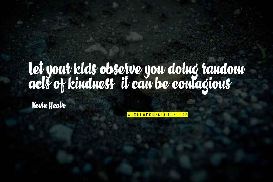 Arensberg Quotes By Kevin Heath: Let your kids observe you doing random acts