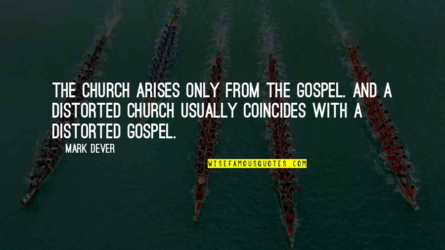 Arensberg Quotes By Mark Dever: The church arises only from the gospel. And