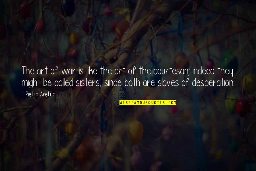 Aretino Quotes By Pietro Aretino: The art of war is like the art