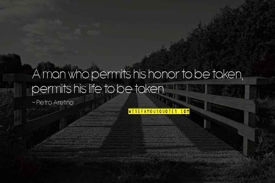 Aretino Quotes By Pietro Aretino: A man who permits his honor to be