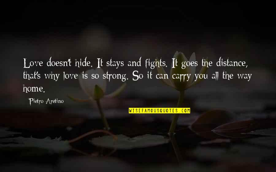 Aretino Quotes By Pietro Aretino: Love doesn't hide. It stays and fights. It