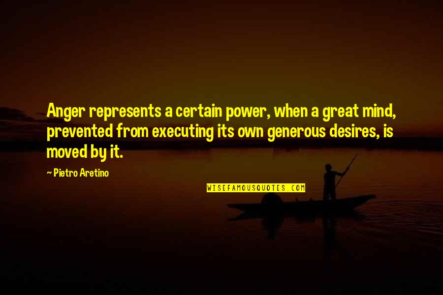 Aretino Quotes By Pietro Aretino: Anger represents a certain power, when a great