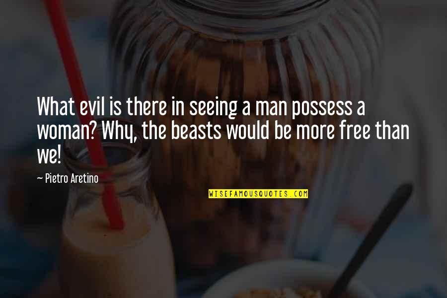 Aretino Quotes By Pietro Aretino: What evil is there in seeing a man