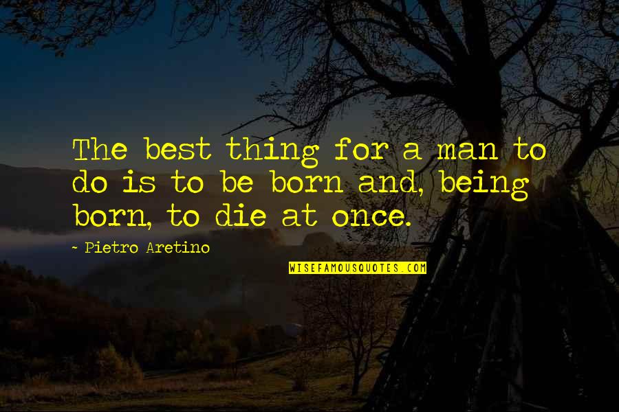 Aretino Quotes By Pietro Aretino: The best thing for a man to do