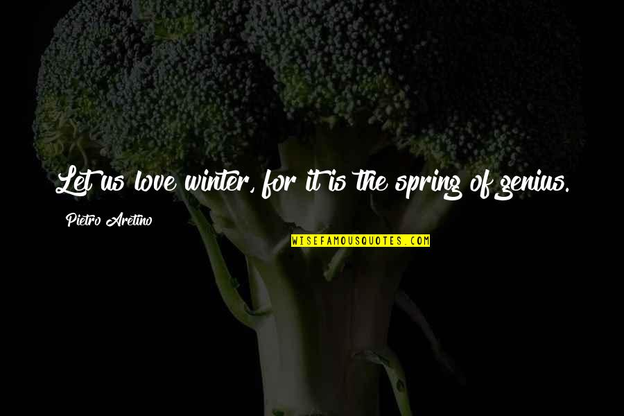 Aretino Quotes By Pietro Aretino: Let us love winter, for it is the