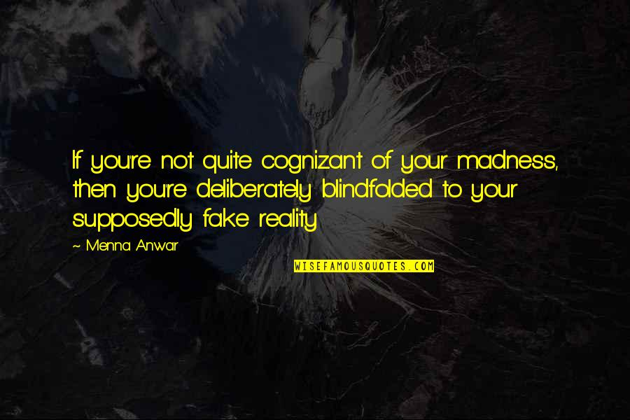 Argentina Dexter Quotes By Menna Anwar: If you're not quite cognizant of your madness,