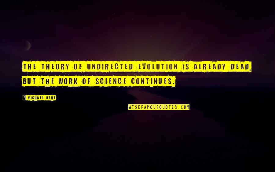 Argentina Dexter Quotes By Michael Behe: The theory of undirected evolution is already dead,
