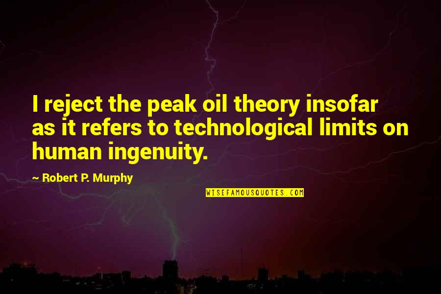 Argentina Dexter Quotes By Robert P. Murphy: I reject the peak oil theory insofar as