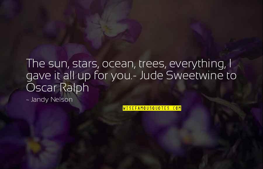 Argentina Switzerland Quotes By Jandy Nelson: The sun, stars, ocean, trees, everything, I gave