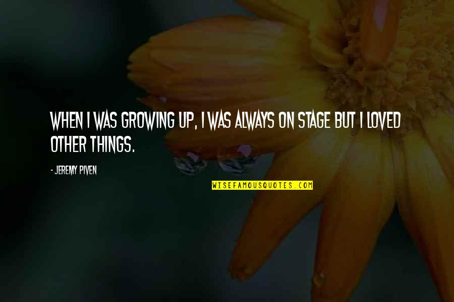 Argentina Switzerland Quotes By Jeremy Piven: When I was growing up, I was always