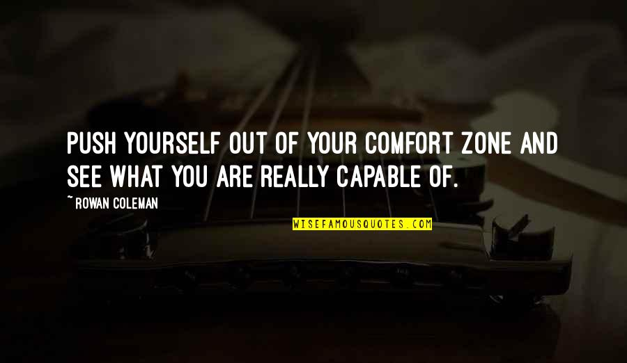 Argentina Switzerland Quotes By Rowan Coleman: Push yourself out of your comfort zone and