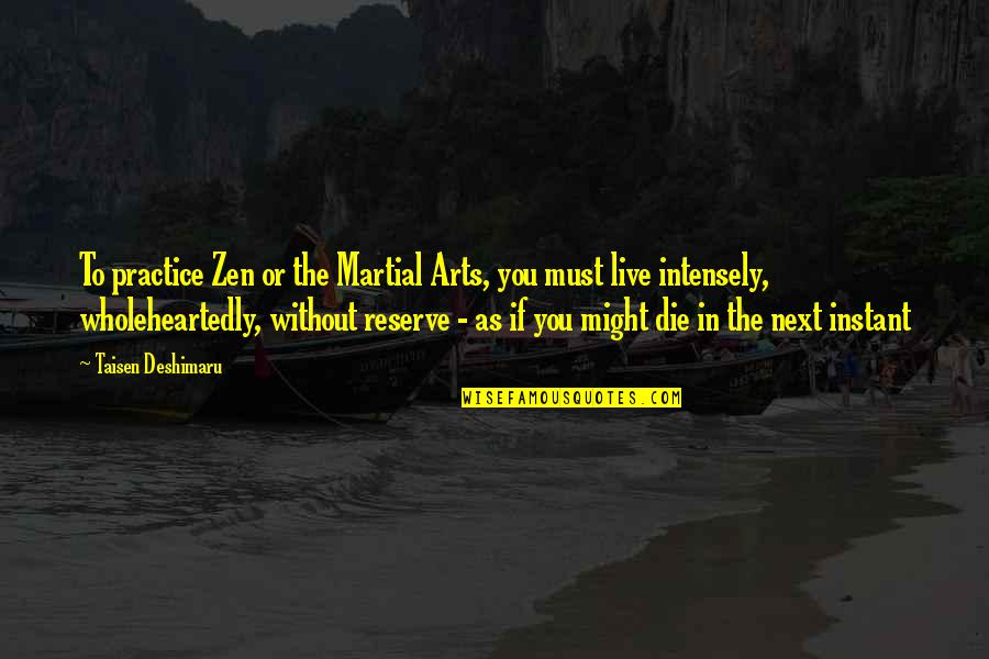 Argentina Switzerland Quotes By Taisen Deshimaru: To practice Zen or the Martial Arts, you