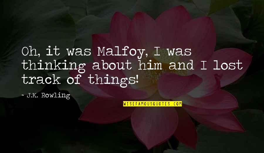 Arguing With Your Parents Quotes By J.K. Rowling: Oh, it was Malfoy, I was thinking about
