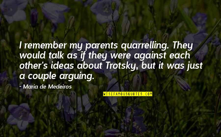 Arguing With Your Parents Quotes By Maria De Medeiros: I remember my parents quarrelling. They would talk