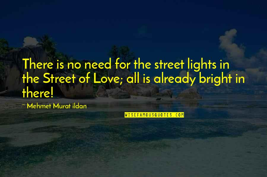 Arguing With Your Parents Quotes By Mehmet Murat Ildan: There is no need for the street lights