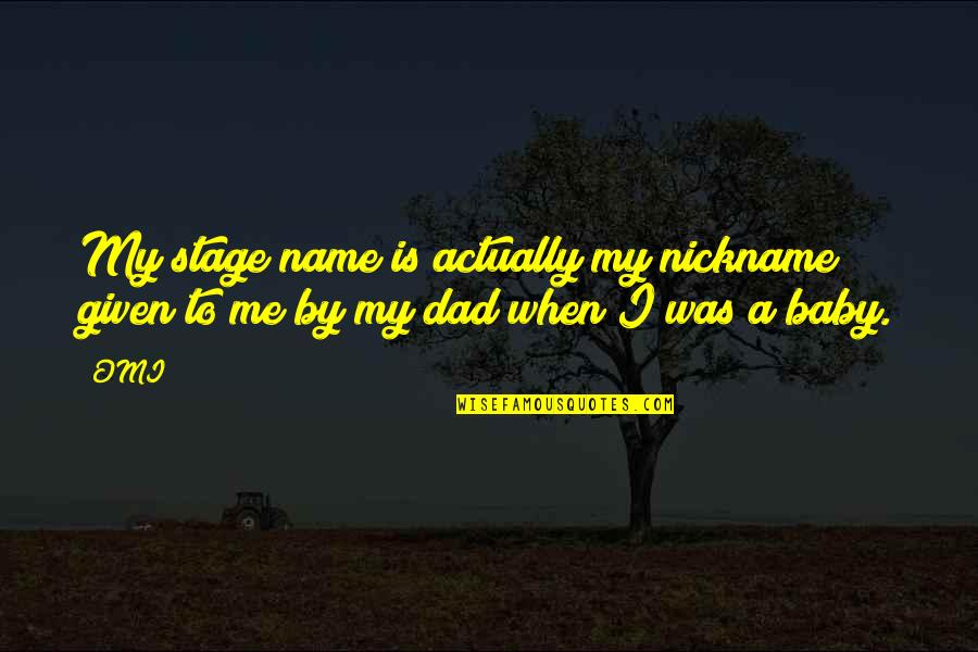 Argumentative Essay Quotes By OMI: My stage name is actually my nickname given