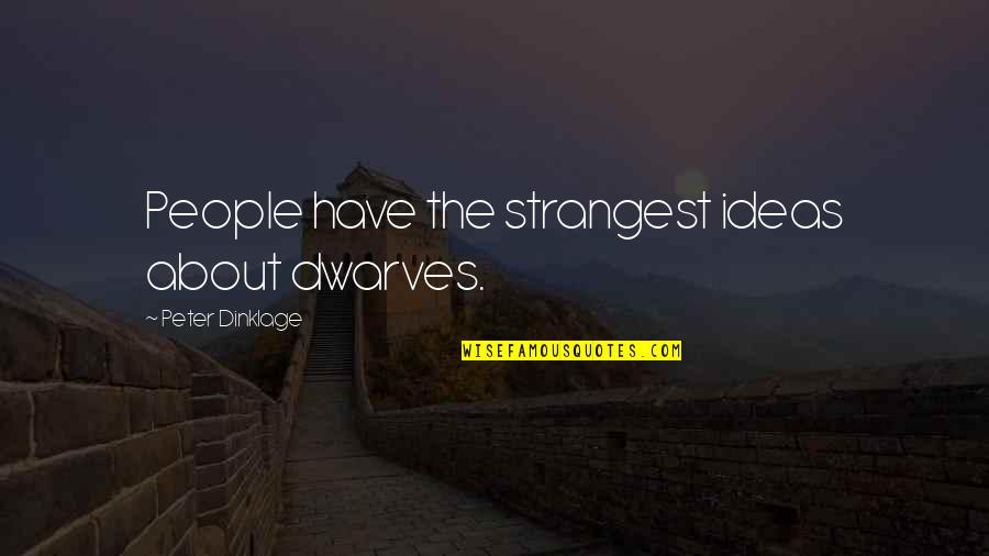 Argumentative Essay Quotes By Peter Dinklage: People have the strangest ideas about dwarves.