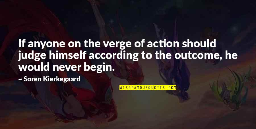 Argumentative Essay Quotes By Soren Kierkegaard: If anyone on the verge of action should