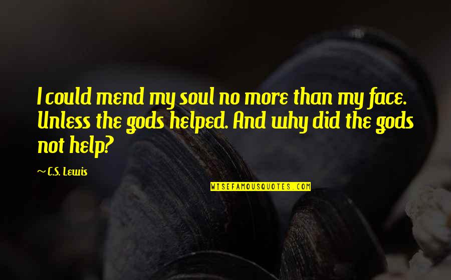 Arguments With Parents Quotes By C.S. Lewis: I could mend my soul no more than