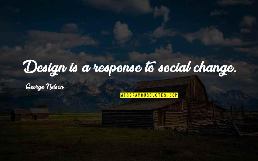 Arguments With Parents Quotes By George Nelson: Design is a response to social change.