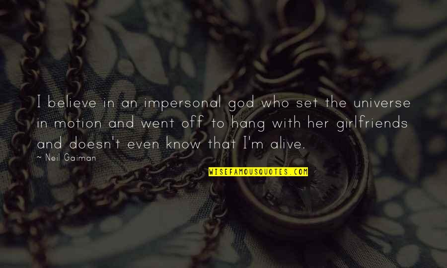 Arguments With Parents Quotes By Neil Gaiman: I believe in an impersonal god who set