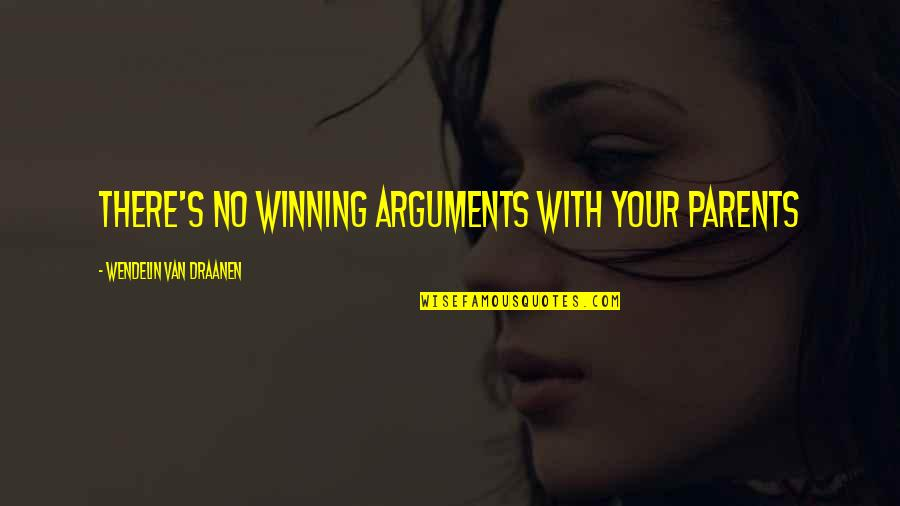 Arguments With Parents Quotes By Wendelin Van Draanen: There's no winning arguments with your parents