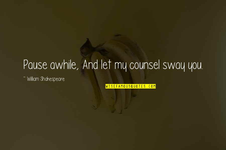 Arguments With Parents Quotes By William Shakespeare: Pause awhile, And let my counsel sway you.