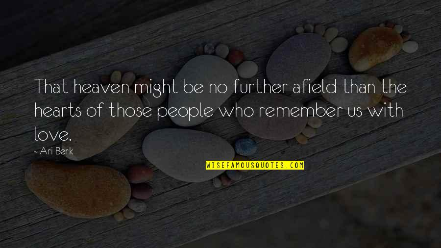 Ari Berk Quotes By Ari Berk: That heaven might be no further afield than