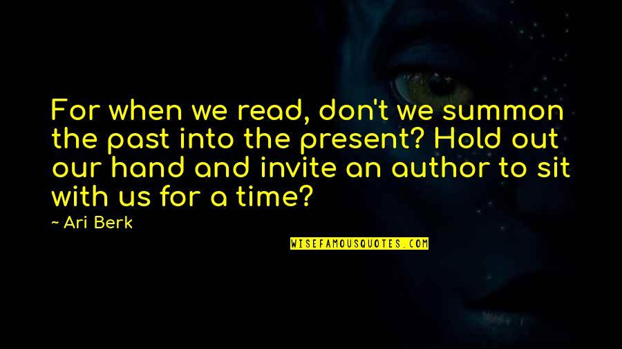 Ari Berk Quotes By Ari Berk: For when we read, don't we summon the
